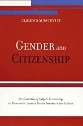 Gender and Citizenship: The Dialectics of Subject-Citizenship in Nineteenth Century French Literature and Culture by Claudia Moscovici (2000-05-10)