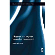 [(Education in Computer Generated Environments : Will Learning in Immersive and Virtual Worlds Change the Way We Learn?)] [By (author) Sara De Freitas] published on (November, 2013)