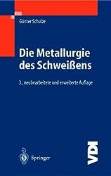 Die Metallurgie des Schweißens: Eisenwerkstoffe  Nichteisenmetallische Werkstoffe (VDI-Buch)