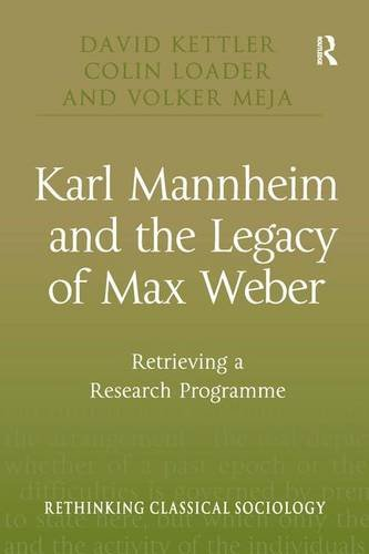 Karl Mannheim and the Legacy of Max Weber: Retrieving a Research Programme (Rethinking Classical Sociology)