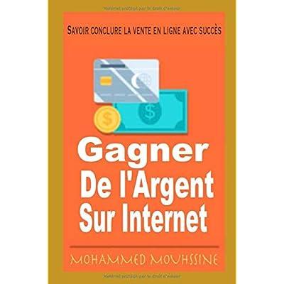 Savoir conclure la vente en ligne avec succès: Gagner de l'Argent sur Internet