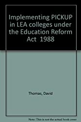Implementing PICKUP in LEA colleges under the Education Reform Act  1988