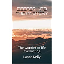 Deeper Into the Mystery: The Wonder of Life Everlasting (The Spiritual Process Book 2)