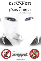 De sataniste à Jésus-Christ: Dieu a choisi les choses folles du monde pour confondre les sages; Dieu a choisi les choses faibles du monde pour confondre les fortes (1 Cor 1:27).