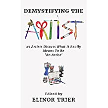 Demystifying The Artist: 27 Artists Discuss What it Really Means to Be An Artist