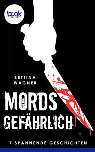 Mordsgefährlich (Krimi) (Die booksnacks Kurzgeschichten-Reihe)