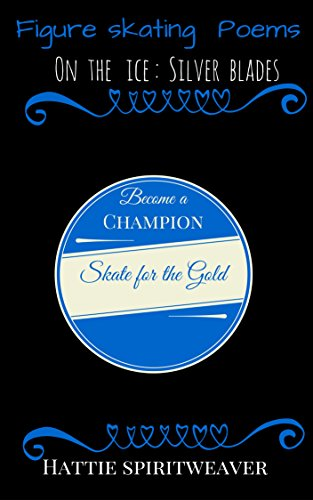 Figure Skating Poems:On the Ice: Silver blades (English Edition)