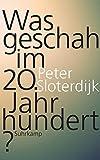 Was geschah im 20. Jahrhundert? (suhrkamp taschenbuch) - Peter Sloterdijk