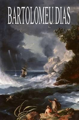 [Bartolomeu Dias] (By: Ernst Georg Ravenstein) [published: March, 2010]