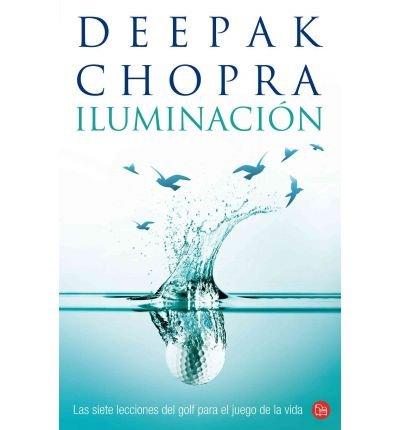 [ Iluminacion: Las Siete Lecciones del Golf Para el Juego de la Vida = Golf for Enlightenment Chopra, Deepak ( Author ) ] { Paperback } 2013