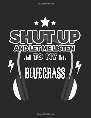 Shut Up And Let Me Listen To My Bluegrass: Music Journal, Blank Lined Journal Notebook, 8.5 x 11 (Journals To Write In)