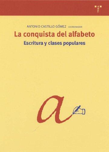 La conquista del alfabeto. Escritura y clases populares (Biblioteconomía y Administración Cultural)