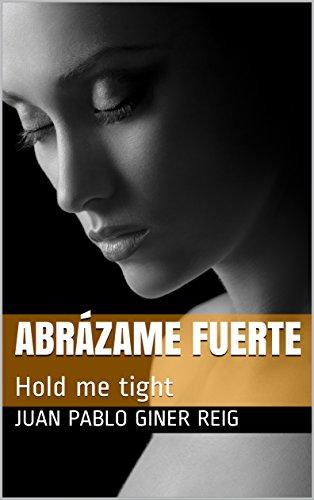 Abrázame fuerte: Hold me tight por Juan Pablo Giner Reig