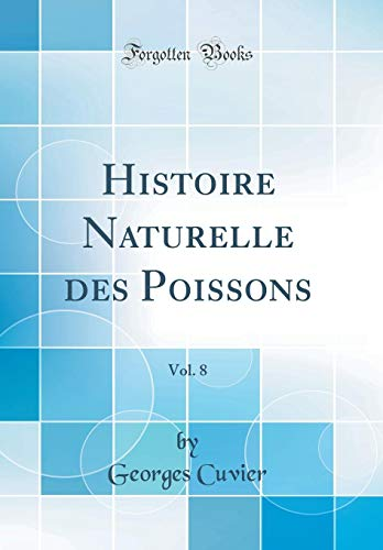 Histoire Naturelle Des Poissons, Vol. 8 (Classic Reprint) par Georges Cuvier