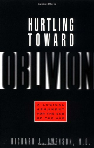 Hurtling Toward Oblivion: A Logical Argument for the End of the Age by Richard A. Swenson (1999-04-02)