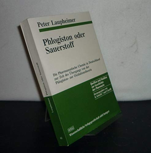 Phlogiston oder Sauerstoff: Die Pharmazeutische Chemie in Deutschland zur Zeit des Übergangs von der Phlogiston- zur Oxidationstheorie