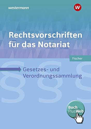 Rechtsvorschriften für das Notariat: Gesetzes- und Verordnungssammlung für Ausbildung, Schule und Büro: Schülerband