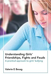 Understanding Girls' Friendships, Fights And Feuds: A Practical Approach To Girls' Bullying