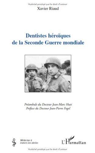 Dentistes Heroiques de la Seconde Guerre Mondiale de Xavier Riaud (14 avril 2011) Broché