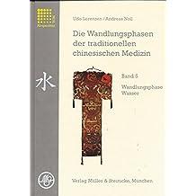 Die Wandlungsphasen der traditionellen chinesischen Medizin, 5 Bde., Bd.5, Die Wandlungsphase Wasser
