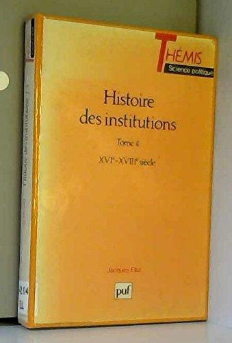 Histoire des institutions, tome 4, XVIe et XVIIIe siècles