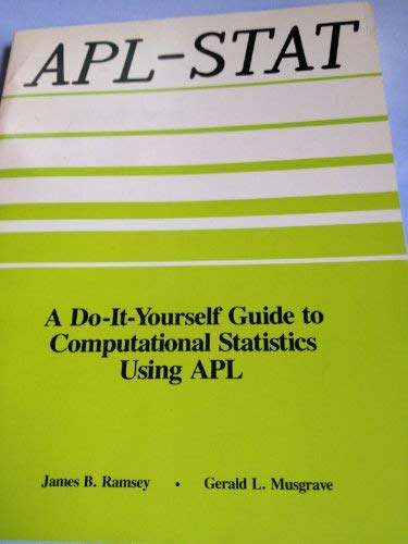 Apl-Stat: Do-It-Yourself Guide to Computational Statistics Using Apl - Ap Science Computer B