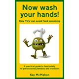 Now wash your hands! How YOU can avoid food poisoning (English Edition)