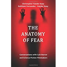The Anatomy of Fear: Conversations with Cult Horror and Science Fiction Film Creators by Chris Vander Kaay (28-Aug-2014) Paperback