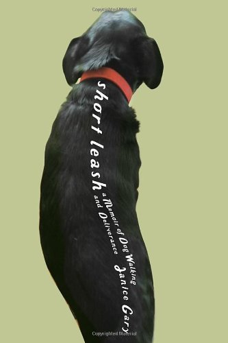 Short Leash: A Memoir of Dog Walking and Deliverance by Janice Gary (2013-08-01) (Shorts State Michigan University)