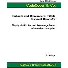 CodeCoder & Co. - Radionik und Bioresonanz mittels Personal Computer: Biophysikalische und bioenergetische Informationstherapien