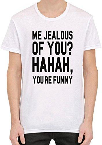 Me Jealous Of You Hahaha You're Funny Slogan Männer T-Shirt