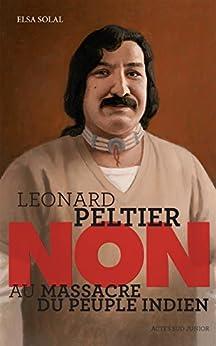 Leonard Peltier : Non au massacre du peuple indien (Ceux qui ont dit non)