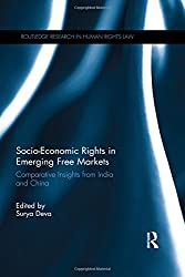 Socio-Economic Rights in Emerging Free Markets: Comparative Insights from India and China (Routledge Research in Human Rights Law)