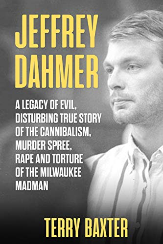 Jeffrey Dahmer: A Legacy of Evil, Disturbing True Story of the Cannibalism, Murder Spree, Rape and Torture of the Milwaukee Madman: (Serial Killer Book 1) (Killer-fiction Serial)