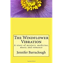 The Windflower Vibration: A story of mystery, medicine, music and romance by Jennifer Barraclough (2014-12-14)