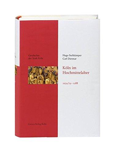Köln im Hochmittelalter. 1074/75 - 1288: Geschichte der Stadt Köln Band 3