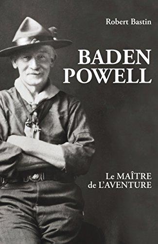 Baden Powell: Le maître de l'aventure (JE REUSSIS) par Robert Bastin