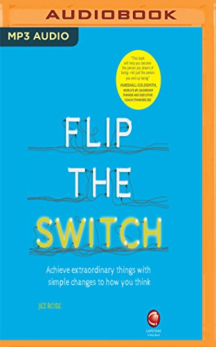 flip the switch achieve things with simple changes to how you think