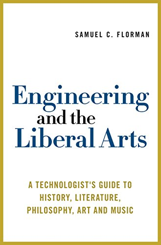 Engineering and the Liberal Arts: A Technologist's Guide to History, Literature, Philosophy, Art and Music