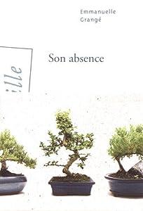 vignette de 'Son absence (Emmanuelle Grangé)'