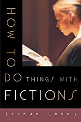 How to Do Things with Fictions by Joshua Landy (2014-07-15)