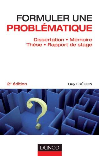 Formuler une problématique - Dissertation, mémoire, thèse, rapport de stage - 2e édition par Guy Frécon