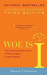 Woe is I: The Grammarphobe's Guide to Better English in Plain English, 3rd Edition by O'Conner, Patricia T. 3rd (third) Revised & enlarg edition [Paperback(2010)]