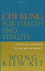 Chi Kung for Health and Vitality: A Practical Approach to the Art of Energy by Wong Kiew Kit (2001-08-01)