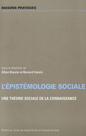 Epistemologie Des Sciences Sociales - L'épistémologie sociale : Une théorie sociale de