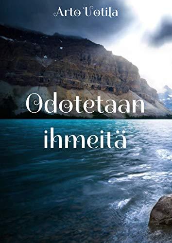 Odotetaan ihmeitä (Finnish Edition) por Arto Uotila