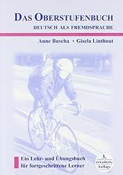 Das Oberstufenbuch - Deutsch Als Fremdspracher: Ein Lehr- Und Ubungsbuch Fur Fortgeschrittene Lerner
