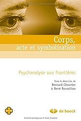 Corps, acte et symbolisation : Psychanalyse aux frontières