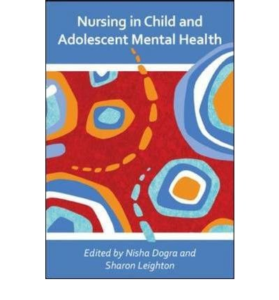 [(Nursing in Child and Adolescent Mental Health)] [ By (author) Nisha Dogra, By (author) Sarah Hogan, By (author) Sharon Leighton ] [December, 2009]