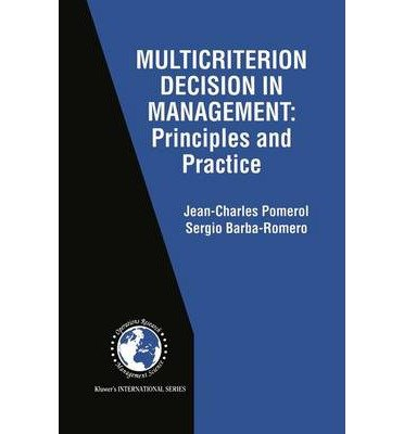 [(Multicriterion Decision in Management: Principles and Practice )] [Author: Jean-Charles Pomerol] [Oct-2012]